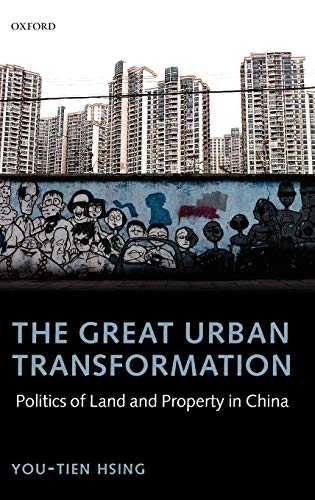 The Great Urban Transformation: Politics of Land and Property in China: Hsing, You-Tien