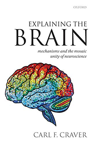 9780199568222: Explaining the Brain: Mechanisms and the Mosaic Unity of Neuroscience