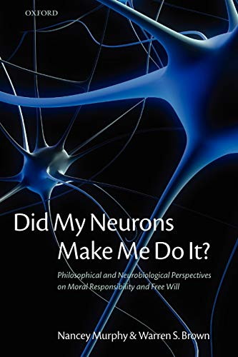 9780199568239: Did My Neurons Make Me Do It?: Philosophical and Neurobiological Perspectives on Moral Responsibility and Free Will
