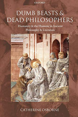 9780199568277: Dumb Beasts and Dead Philosophers: Humanity and the Humane in Ancient Philosophy and Literature