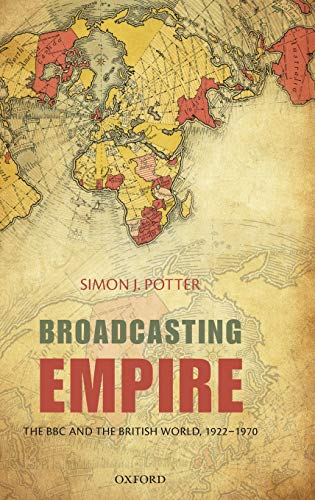 9780199568963: Broadcasting Empire: The BBC and the British World, 1922-1970