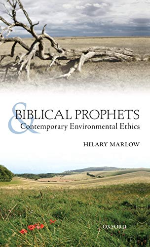 Biblical Prophets and Contemporary Environmental Ethics.: MARLOW, H.,