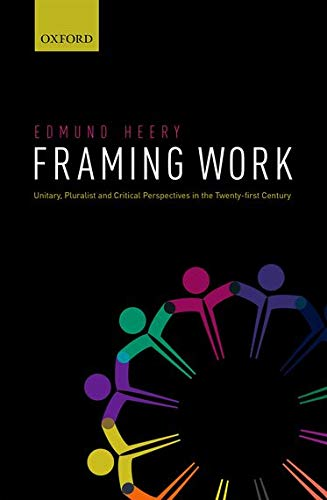 9780199569465: Framing Work: Unitary, Pluralist and Critical Perspectives in the 21st Century