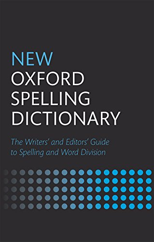 New Oxford Spelling Dictionary: The Writers' And Editors' Guide To Spelling And Word Division