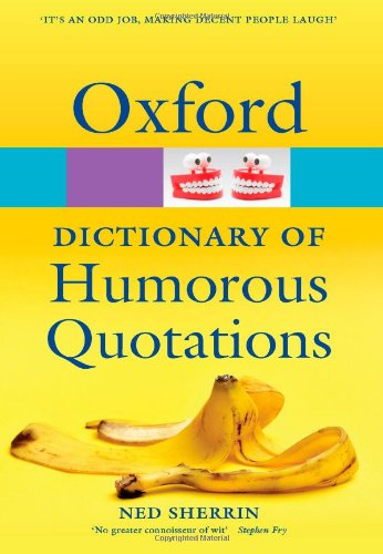 9780199570034: Oxford Dictionary of Humorous Quotations (Oxford Quick Reference)