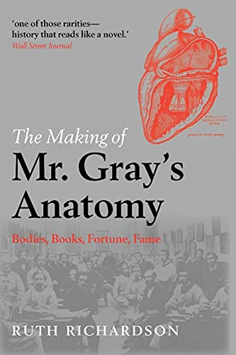 9780199570287: The Making of Mr Gray's Anatomy: Bodies, books, fortune, fame