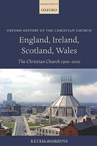 9780199570317: England, Ireland, Scotland, Wales: The Christian Church 1900-2000 (Oxford History of the Christian Church)