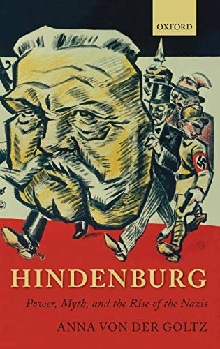 9780199570324: Hindenburg: Power, Myth, and the Rise of the Nazis (Oxford Historical Monographs)