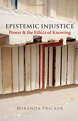9780199570522: Epistemic Injustice: Power and the Ethics of Knowing