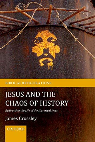 9780199570577: Jesus and the Chaos of History: Redirecting the Life of the Historical Jesus (Biblical Refigurations)