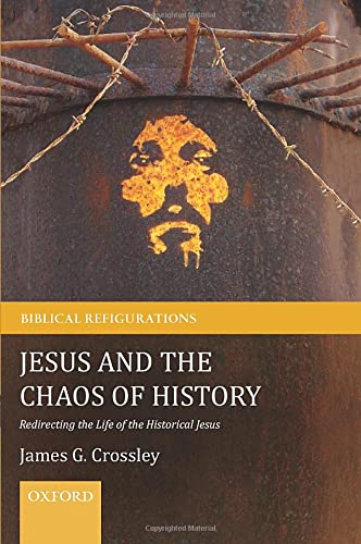 9780199570584: Jesus and the Chaos of History: Redirecting the Life of the Historical Jesus (Biblical Refigurations)