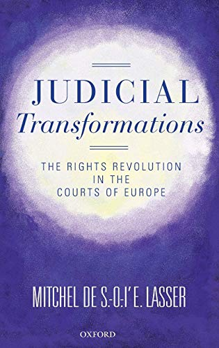 Judicial transformations: the rights revolution in the courts of Europe.: Lasser, Mitchel de S.-O.-...