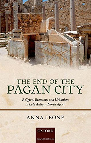 9780199570928: The End of the Pagan City: Religion, Economy, and Urbanism in Late Antique North Africa