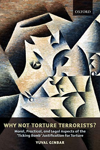 9780199571239: Why Not Torture Terrorists?: Moral, Practical and Legal Aspects of the