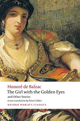 The Girl with the Golden Eyes and Other Stories (Oxford World's Classics) (0199571287) by Honoré de Balzac; Peter Collier; Patrick Coleman