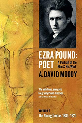 EZRA POUND: POET. VOLUME I [ONLY]. A Portrait of the Man and His Work. I: The Young Genius 1885-1...