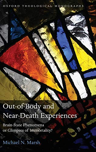 9780199571505: Out-of-Body and Near-Death Experiences: Brain-State Phenomena or Glimpses of Immortality? (Oxford Theology and Religion Monographs)