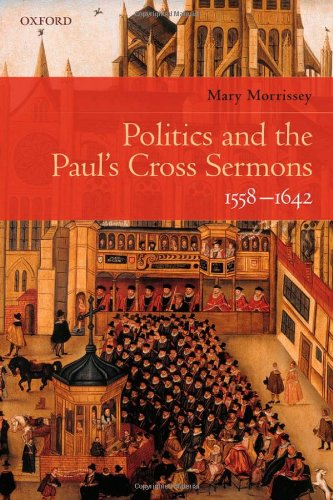 Politics and the Paul's Cross Sermons, 1558-1642.: MORRISSEY, M.,