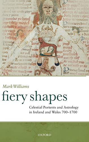 Fiery shapes : celestial portents and astrology in Ireland and Wales 650-1650 - Williams, Mark