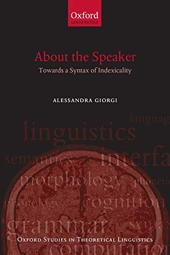 9780199571901: About the Speaker: Towards A Syntax Of Indexicality (Oxford Studies In Theoretical Linguistics)