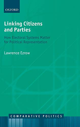 9780199572526: Linking Citizens and Parties: How Electoral Systems Matter for Political Representation (Comparative Politics)