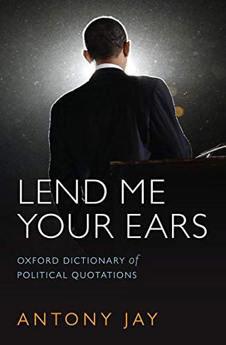 Lend Me Your Ears: Oxford Dictionary of Political Quotations (0199572674) by Jay, Antony