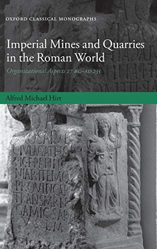 9780199572878: Imperial Mines and Quarries in the Roman World: Organizational Aspects 27 BC-AD 235 (Oxford Classical Monographs)