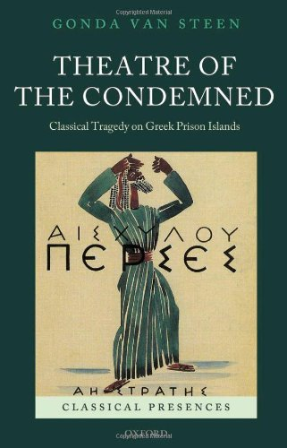 Theatre of the Condemned. Classical Tragedy on Greek Prison Islands.: VAN STEEN, G.,