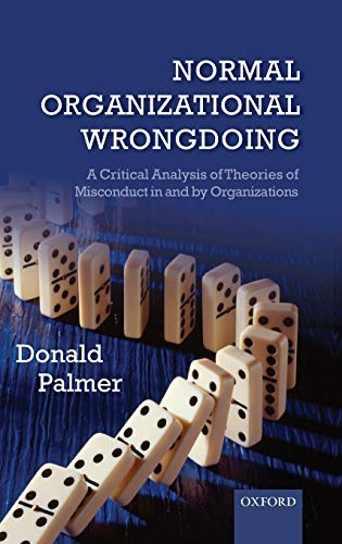 9780199573592: Normal Organizational Wrongdoing: A Critical Analysis of Theories of Misconduct in and by Organizations