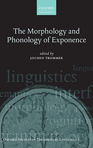 9780199573721: The Morphology and Phonology of Exponence (Oxford Studies in Theoretical Linguistics)
