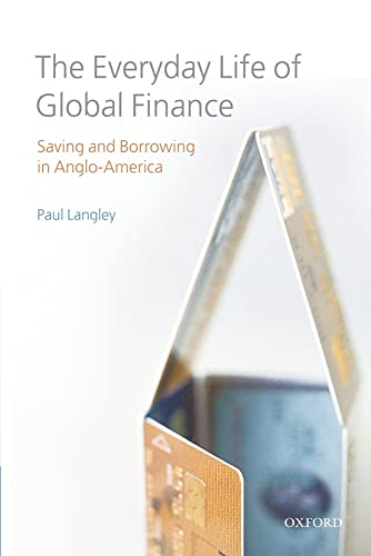 9780199573967: The Everyday Life of Global Finance: Saving and Borrowing in Anglo-America