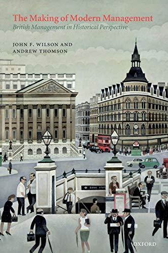 9780199573998: The Making of Modern Management: British Management in Historical Perspective