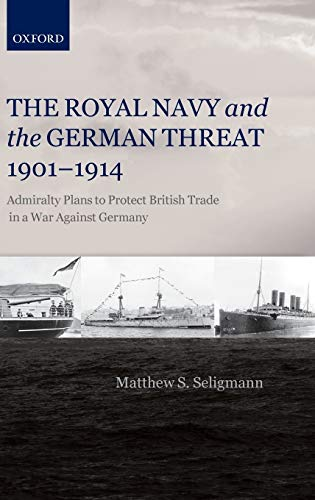 9780199574032: Royal Navy and the German Threat, 1901-1914: Admiralty Plans to Protect British Trade in a War Against Germany