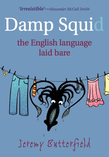 Damp Squid: The English Language Laid Bare: Butterfield, Jeremy