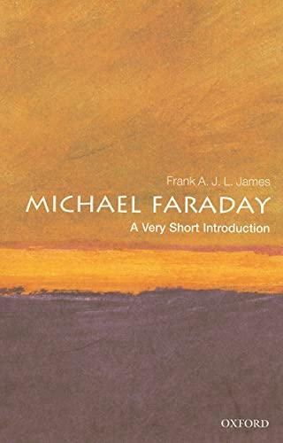 Michael Faraday: A Very Short Introduction: James, Frank A.J.L
