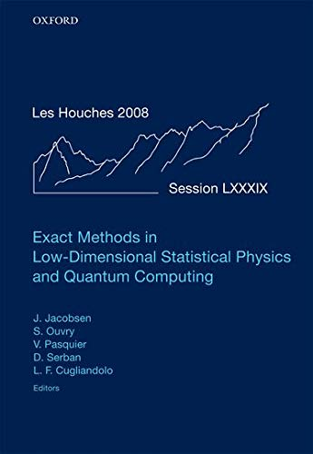 9780199574612: Exact Methods in Low-dimensional Statistical Physics and Quantum Computing: Lecture Notes of the Les Houches Summer School: Volume 89, July 2008