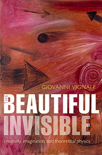 9780199574841: The Beautiful Invisible: Creativity, Imagination, and Theoretical Physics