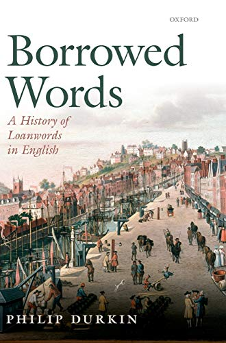 9780199574995: Borrowed Words: A History of Loanwords in English
