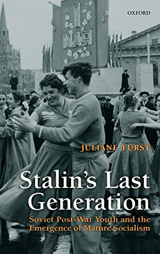 9780199575060: Stalin's Last Generation: Soviet Post-War Youth and the Emergence of Mature Socialism