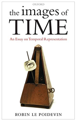 9780199575510: The Images of Time: An Essay on Temporal Representation