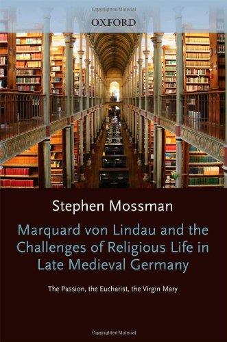 9780199575541: Marquard von Lindau and the Challenges of Religious Life in Late Medieval Germany: The Passion, the Eucharist, the Virgin Mary (Oxford Modern Languages and Literature Monographs)