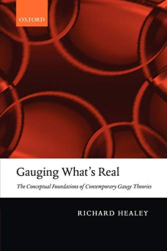 9780199576937: Gauging What's Real: The Conceptual Foundations of Contemporary Gauge Theories
