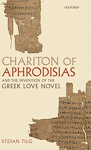 9780199576944: Chariton of Aphrodisias and the Invention of the Greek Love Novel