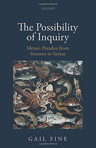 The Possibility of Inquiry. Meno's Paradox from Socrates to Sextus.: FINE, G.,