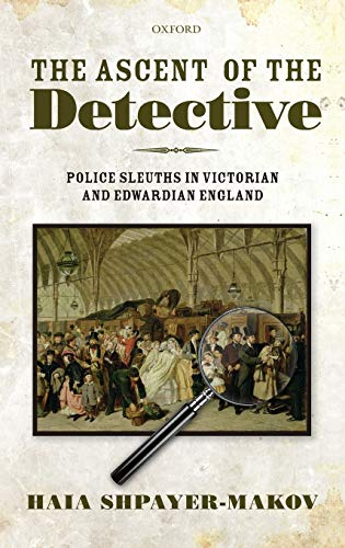 9780199577408: The Ascent of the Detective: Police Sleuths in Victorian and Edwardian England