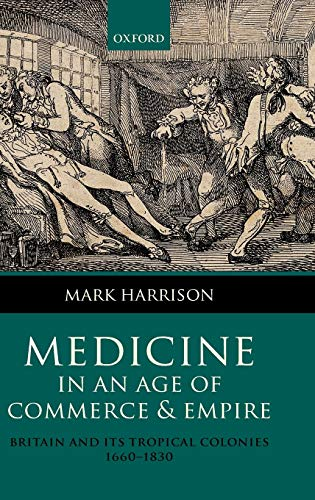9780199577736: Medicine in an Age of Commerce and Empire: Britain and Its Tropical Colonies, 1660-1830