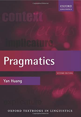 Pragmatics (Oxford Textbooks in Linguistics): Huang, Yan