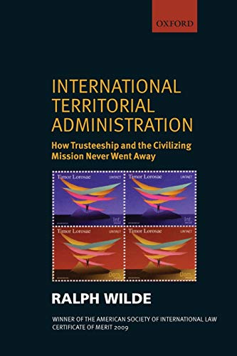 9780199577897: International Territorial Administration: How Trusteeship and the Civilizing Mission Never Went Away