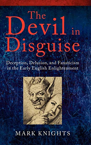 9780199577958: The Devil in Disguise: Deception, Delusion, and Fanaticism in the Early English Enlightenment