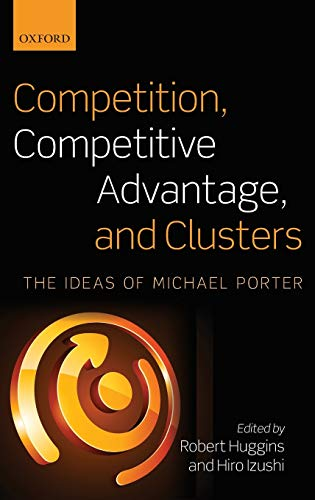 9780199578030: Competition, Competitive Advantage, and Clusters: The Ideas of Michael Porter
